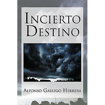 Incierto Destino by Gallego Herrera & Alfonso