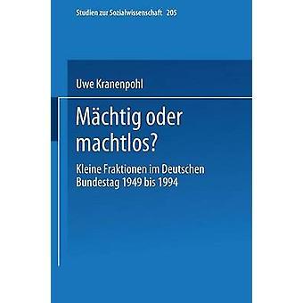 Machtig Oder Machtlos Kleine Fraktionen Im Deutschen Bundestag 1949 Bis 1994 by Kranenpohl & Uwe