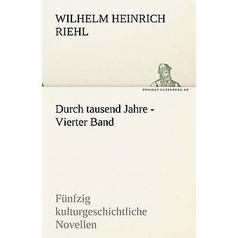Durch Tausend Jahre Vierter banda por Riehl y Wilhelm Heinrich