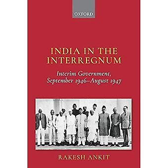India in the Interregnum: Interim Government, September 1946-August 1947