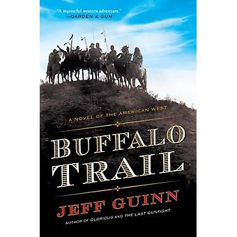 Buffalo Trail - A Novel of the American West by Jeff Guinn - 978042528