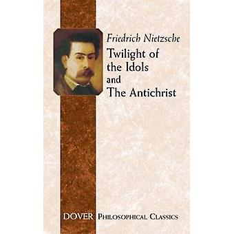 Twilight of the Idols and Antichrist by Friedrich Nietzshe - 97804864