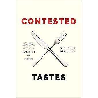 Contested Tastes - Foie Gras and the Politics of Food by Contested Tas