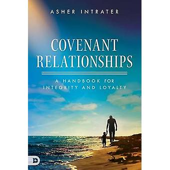 Covenant Relationships - A Handbook for Integrity and Loyalty by Asher