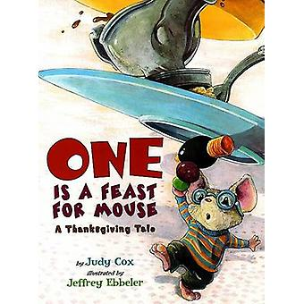 One Is a Feast for Mouse - A Thanksgiving Tale by Judy Cox - Jeffrey E