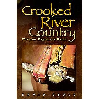 Crooked River Country - Wranglers - Rogues - and Barons by David Braly