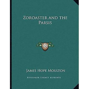 Zoroaster and the Parsis by James Hope Moulton - 9781163046593 Book