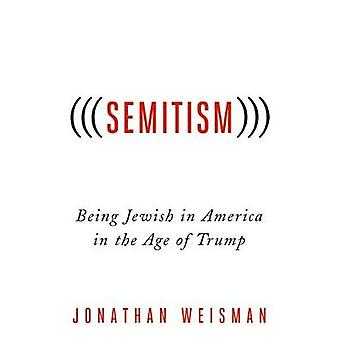 Semitism)) - Being Jewish in America in the Age of Trump by Jonathan W