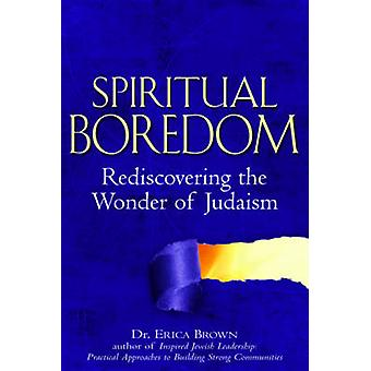 Spiritual Boredom - Rediscovering the Wonder of Judaism by Erica Brown