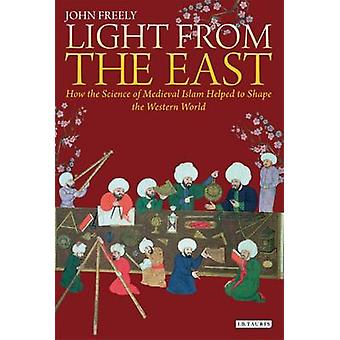 Light from the East - How the Science of Medieval Islam Helped to Shap