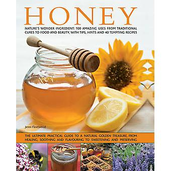 Honey - Nature's Wonder Ingredient - 100 Amazing Uses from Traditional