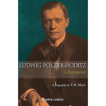 Ludwig Polzer-Hoditz - a European - A Biography by T. H. Meyer - Terry