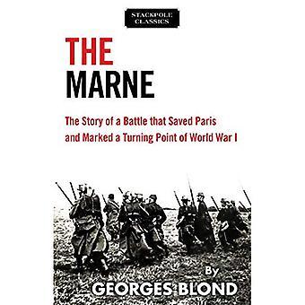 Marne: Die Geschichte eines Kampfes, der Paris gespeichert und markiert eine drehen Punkt des ersten Weltkrieges (Stackpole Classics)