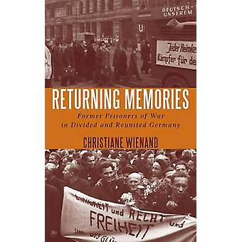 Returning Memories Former Prisoners of War in Divided and Reunited Germany by Wienand & Christiane