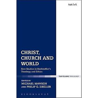 Christ - Church and World - New Studies in Bonhoeffer's Theology and E