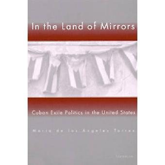 In the Land of Mirrors - Cuban Exile Politics in the United States (Ne
