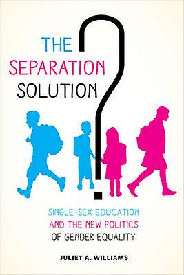 The Separation Solution? - Single-Sex Education and the New Politics o