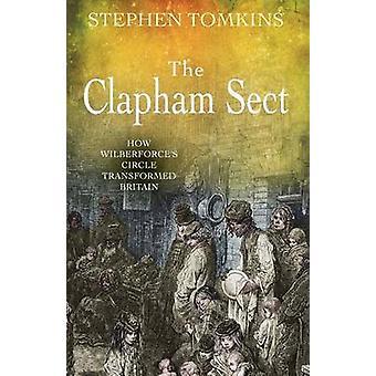 Die Clapham Sekte - wie Wilberforce Kreis Großbritannien durch Ste verwandelt