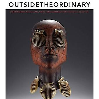Outside the Ordinary - Contemporary Art in Glass - Wood - and Ceramics