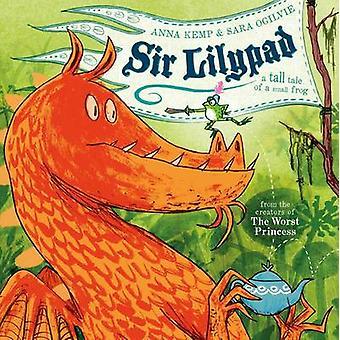 Buchen Sie Sir Lilypad von Anna Kemp - Sara Ogilvie - 9780857075154