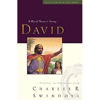 Great Lives - David - A Man of Passion and Destiny by Charles R. Swindo