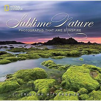 Sublime Nature - photographies que crainte et inspirent par Cristina Mitterme