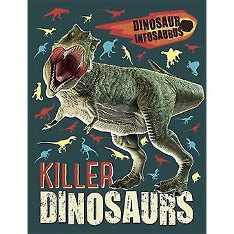 Dinosaur Infosaurus - Killer Dinosaurs by Dinosaur Infosaurus - Killer