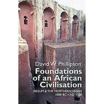 Foundations of an African Civilisation - Aksum and the Northern Horn -