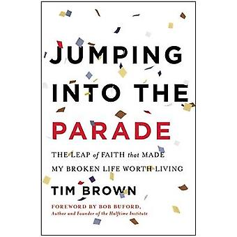 Jumping into the Parade - The Leap of Faith That Made My Broken Life W