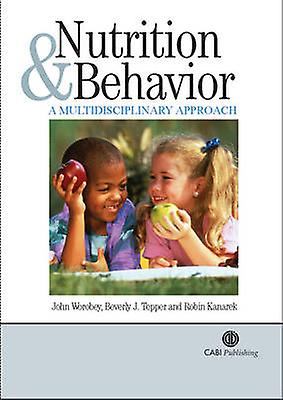 Nutrition and Behavior - A Multidisciplinary Approach by J. Worbey -