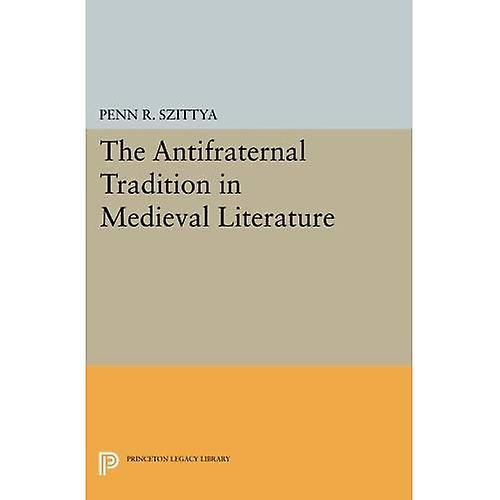 The Antifraternal Tradition in Medieval Literature (Princeton Legacy Library)