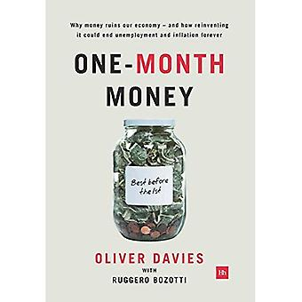 One-Month Money: Why Money Ruins Our Economy - and How Reinventing it Could End Unemployment and Inflation Forever