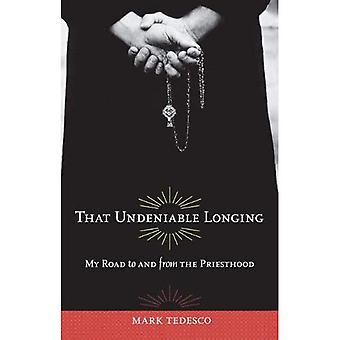 That Undeniable Longing: My Journey to and from the Priesthood