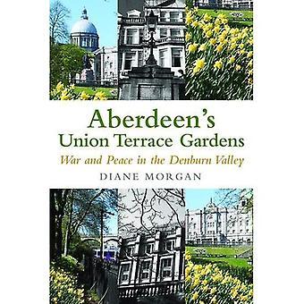 Aberdeen's Union Terrace Gardens: War and Peace in the Denburn Valley