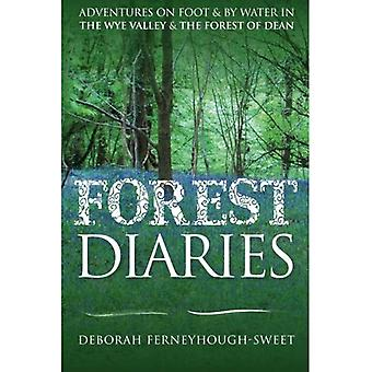 Forest Diaries: Adventures on foot & by water in the Wye Valley & the Forest of Dean