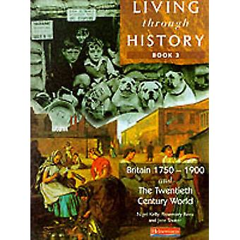 Living Through History Core Book 3 by Nigel Kelly & Rosemary Rees & Jane Shuter