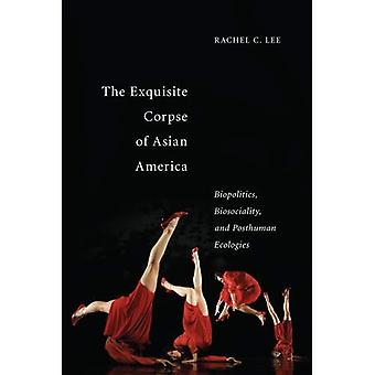The Exquisite Corpse of Asian America: Biopolitics, Biosociality, and Posthuman Ecologies (Sexual Cultures Series)