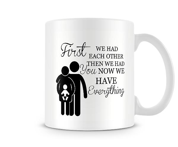 First We Had Each Other Then We Had You Mug