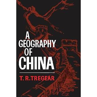 A Geography of China by Tregear & T. R.