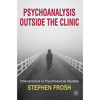 Psychoanalyse außerhalb der Klinik Interventionen in psychosoziale Studien von Frosh & Stephen