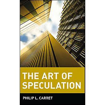 Die Kunst der Spekulation von Carret & Philip L.