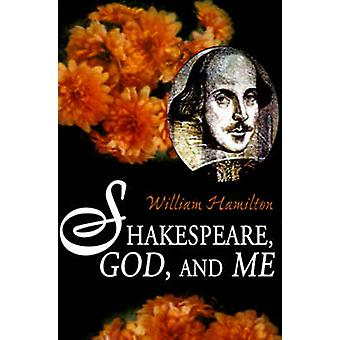 Shakespeare God and Me by Hamilton & William