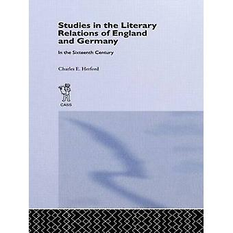Studies in the Literary Relations of England and Germany in the Sixteenth Century by Herford & Charles E.