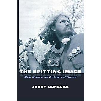 The Spitting Image Myth Memory and the Legacy of Vietnam by Lembcke & Jerry