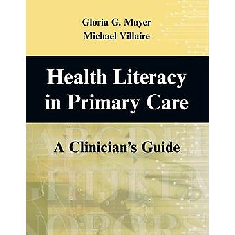 Health and Literacy in Primary Care A Clinicians Guide by Mayer & Gloria G.