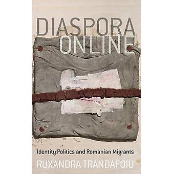 Diaspora Online Identity Politics and Romanian Migrants by Trandafoiu & Ruxandra