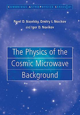 The Physics of the Cosmic Microwave Background by Naselsky & Pavel D.