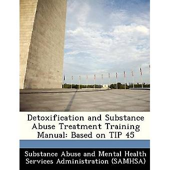 Detoxification and Substance Abuse Treatment Training Manual Based on TIP 45 by Substance Abuse and Mental Health Servic