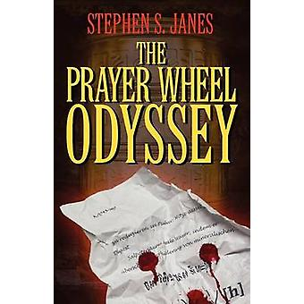 The Prayer Wheel Odyssey by Janes & Stephen S.