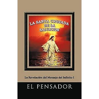 La Santa Cruzada De La Salvacion La Revelacion del Mensaje del Infinito ich von El Pensador